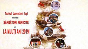 Teatrul Luceafărul Iași vă urează sărbători fericite și La mulți ani 2019!