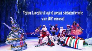 Teatrul Luceafărul Iași vă urează sărbători fericite și un 2021 minunat!