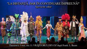 Reprezentație online cu spectacolul Vrăjitorul din Oz